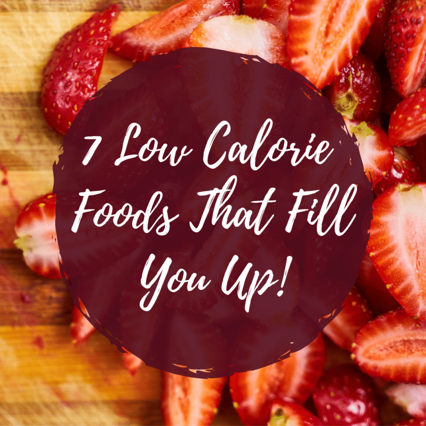 7 low calorie foods that fill you up