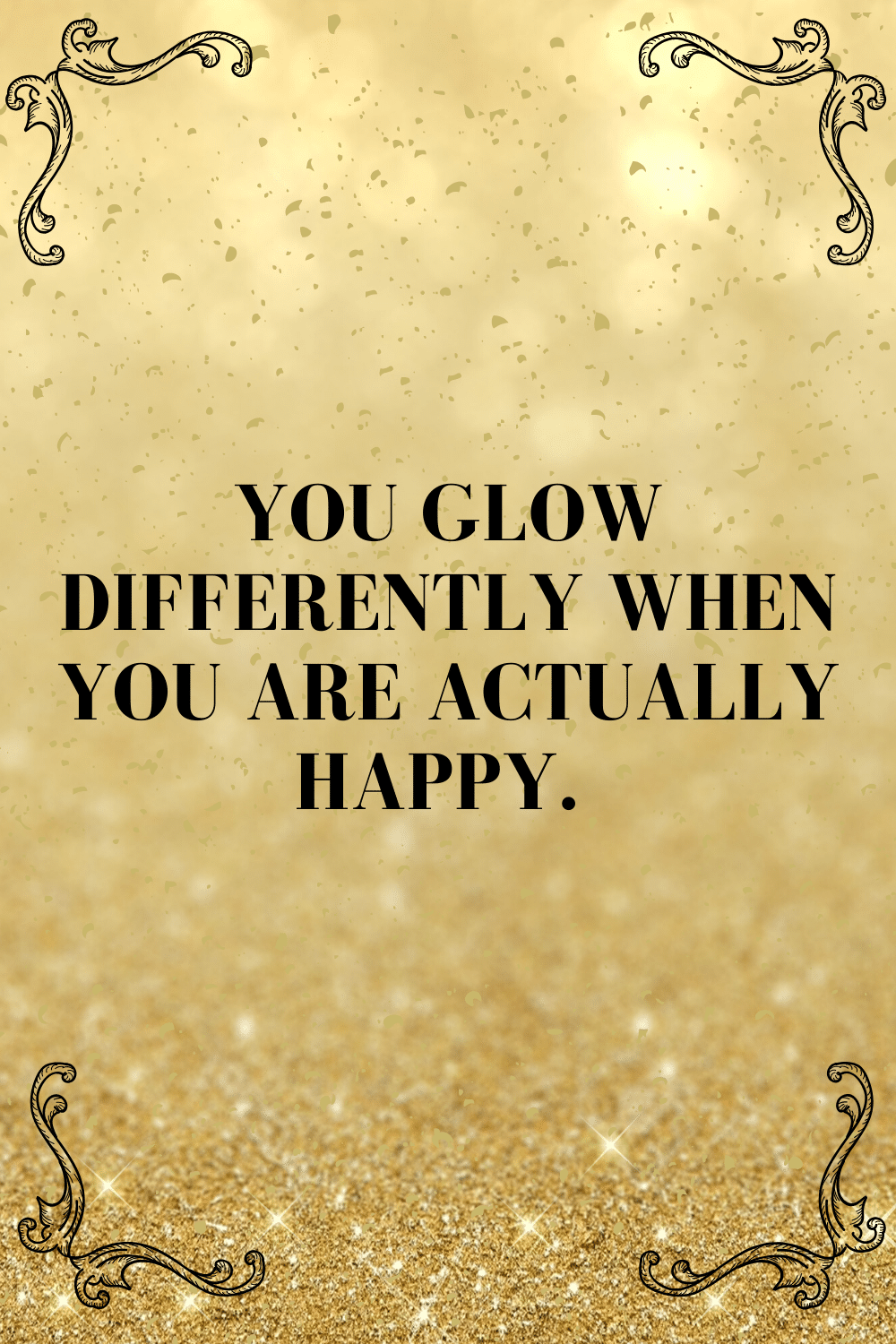 You glow differently when you are actually happy