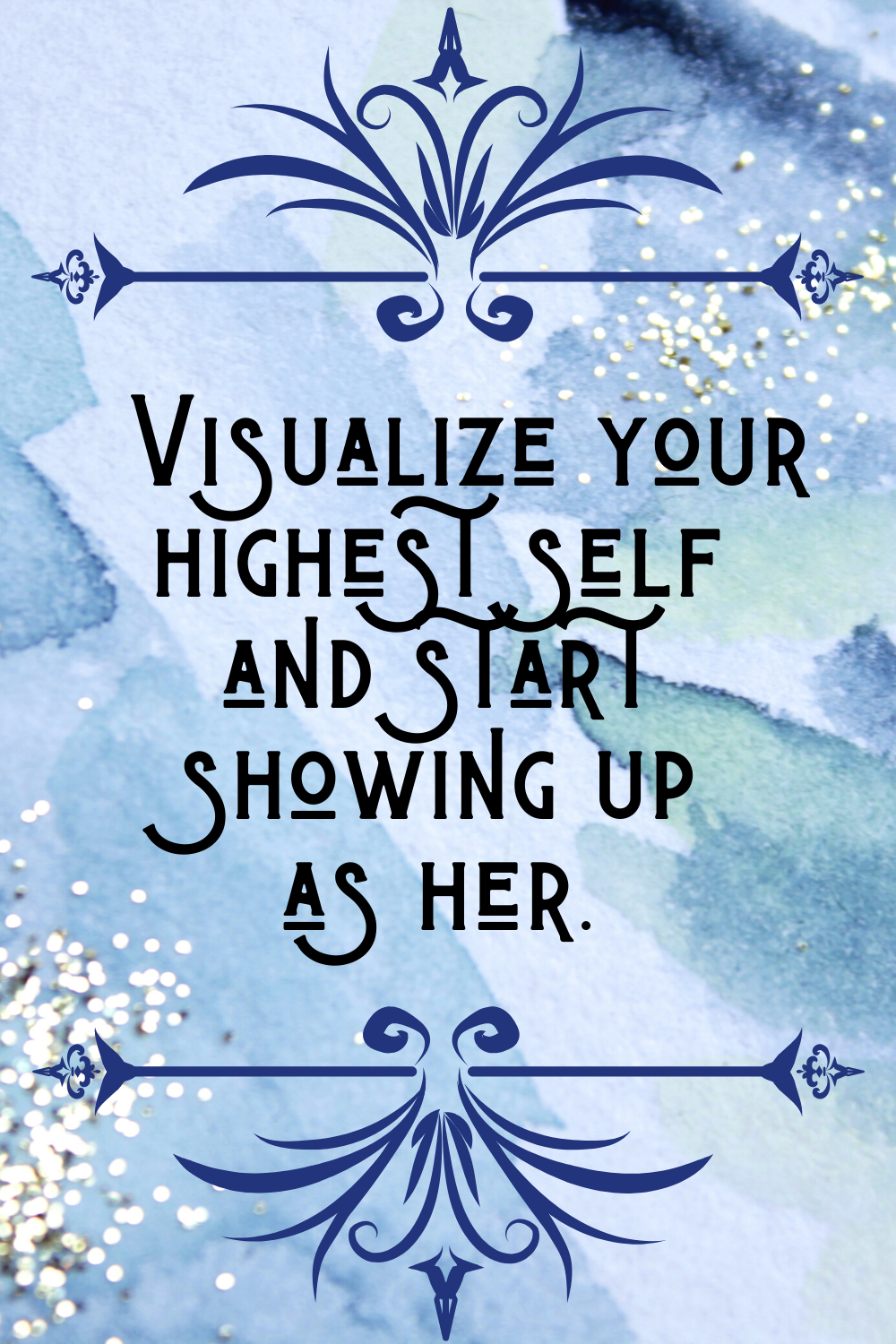 Visualize your highest self and start showing up as her.